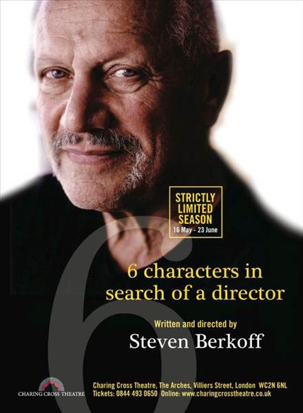 SIX CHARACTERS IN SEARCH OF A DIRECTOR written and directed by Steven Berkoff