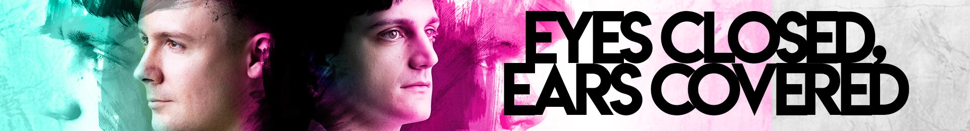 Eyes Close, Ears Covered Header Image