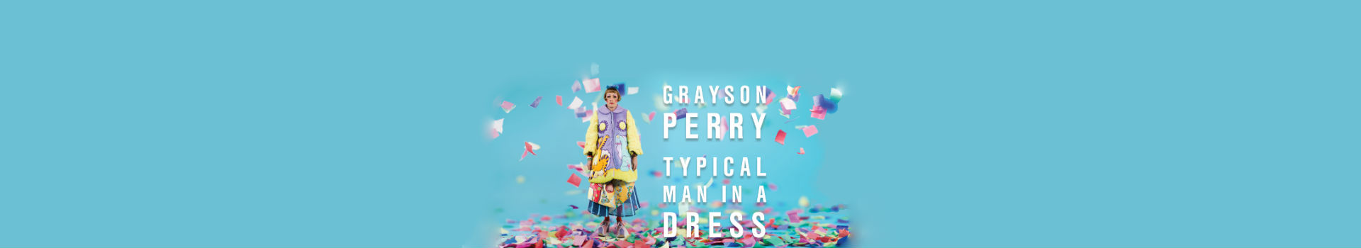 Grayson Perry – Typical Man in a Dress banner image