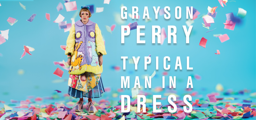 Grayson Perry – Typical Man in a Dress