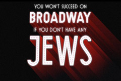 You Won't Succeed On Broadway if You Don't Have Any Jews