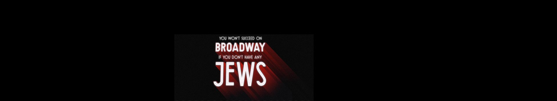 You Won't Succeed On Broadway if You Don't Have Any Jews banner image