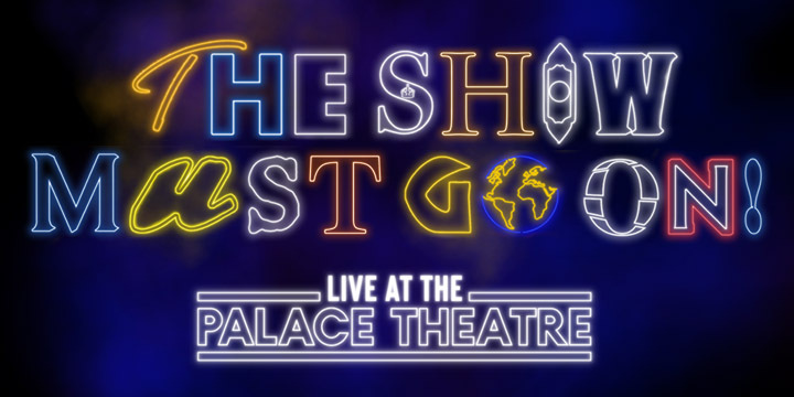 The Show Must Go On charity concert Live at The Palace Theatre in November!