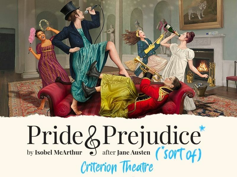 Pride & Prejudice* (*Sort Of) to transfer to the West End!