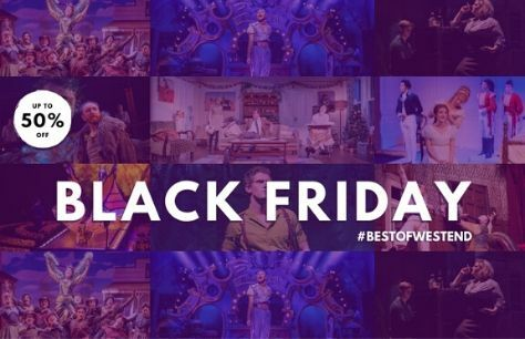 Beat the rush; West End Black Friday deals to help you save!