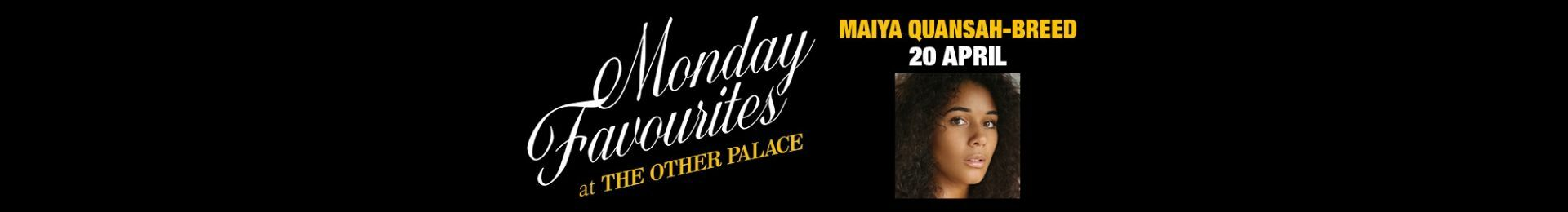 Monday Favourites at The Other Palace: Maiya Quansah-Breed banner image